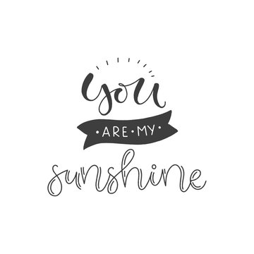 Lettering with phrase You are my sunshine. Vector illustration.