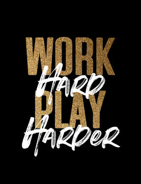 Work hard play harder, gold and white inspirational motivation quote