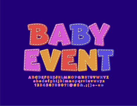 Vector colorful poster Baby Event with textile stitched Font. Bright fabric Alphabet Letters, Numbers and Symbols