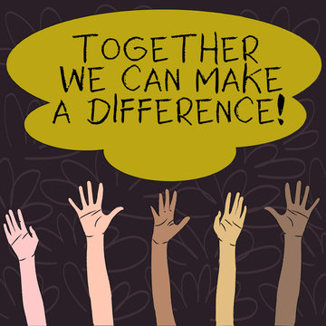 Handwriting text Together We Can Make A Difference. Conceptual photo be very important some way in like team or group Multiracial Diversity Hands Raising Upward Reaching for Colorful Big Cloud