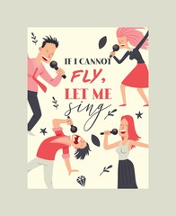 If I cannot fly, let me simg poster vector illustration. People singing and dancing in karaoke club. Cartoon women and men having fun, performing with microphone. Singer star.