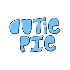 Cutie Pie - hand lettering phrase.