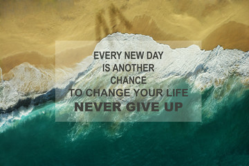Motivational inspiration quote - Ever new day is another chance your life to change your life never give up.