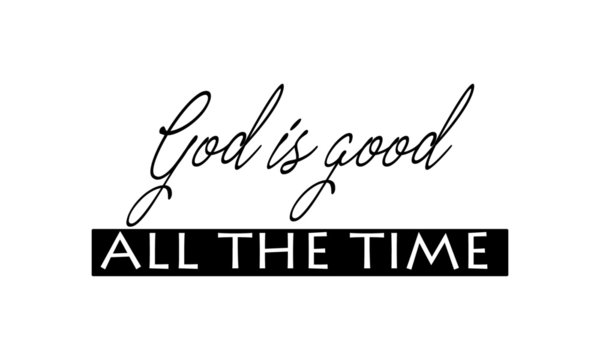 Christian faith, Biblical Phrase, Motivational quote of life, God is good all the time
