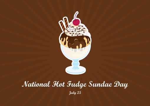 National Hot Fudge Sundae Day vector. Chocolate sundae vector. Hot Fudge Sundae vector. Ice cream cup vector illustration. National Hot Fudge Sundae Day Poster, July 25. Important day
