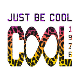 `Just be cool`, `cool 1976`  leopard patterned font