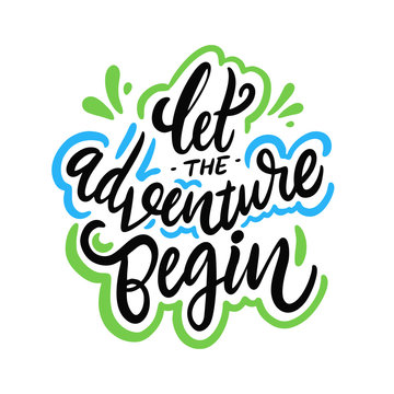 Let the adventure begin. Hand drawn vector lettering phrase. Modern brush calligraphy. Vector illustration isolated on white background.