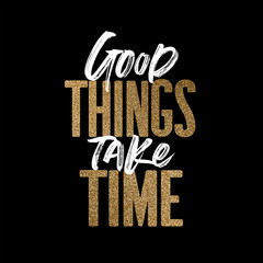Good things take time, gold and white inspirational motivation quote