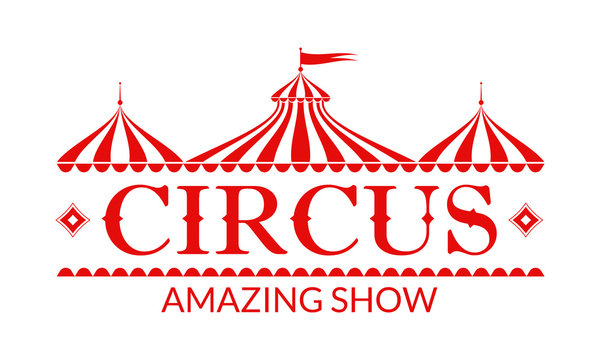 Circus logo, badge or label with circus tent. Carnival poster or banner. Amusement show design element with vintage marquee. Vector illustration.