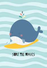 "Cute whale on a surf with a sign ""Surf the waves"". Vector illustration in a scandinavian style. Cute and funny poster."