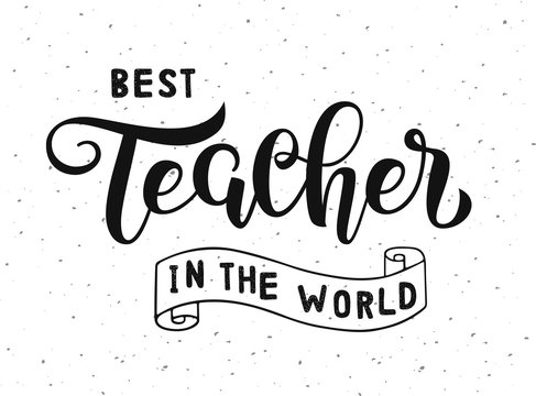 Best Teacher in the world lettering on white background with texture for greeting card/invitation/poster/gift/banner template.