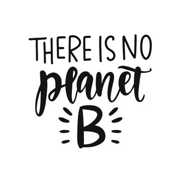 There is no planet B. Save earth and less waste concept