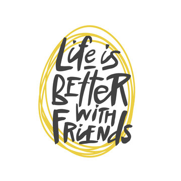 Life is better with friends lettering quote, vector brush calligraphy. Handwritten Friendship day typography print.