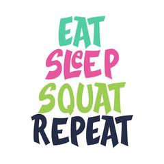 Eat, Sleep, Squat, Repeat - sport hand lettering phrase.