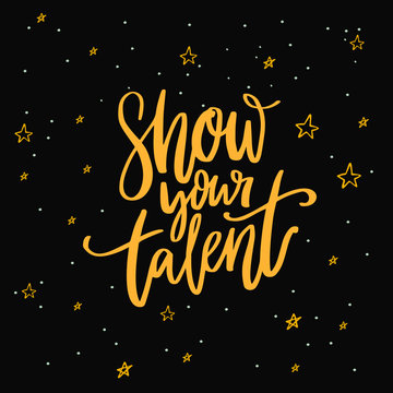 Show your talent sign. Calligraphy inscription on dark background with stars for school talent show auditions, dancing contest or karaoke.