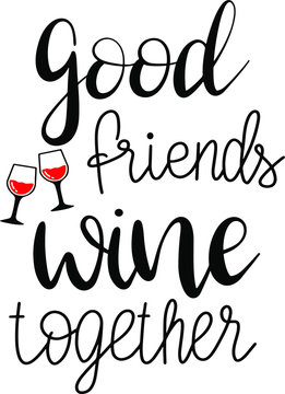 Good friends wine together decoration for T-shirt