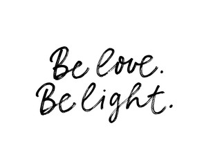 Be love and light ink pen vector lettering. Hippie phrase, positive saying handwritten isolated calligraphy.