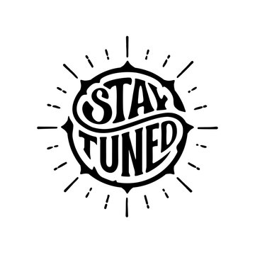 Stay tuned circle lettering rays Vector illustration.