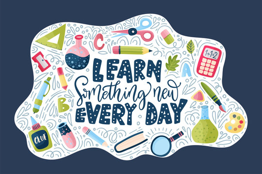 Vector school card with flat and doodle illustrations and hand drawn lettering quote. Learn something new every day. Back to school.