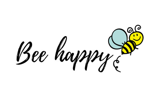 Bee happy phrase with doodle bee on white background. Lettering poster, card design or t-shirt, textile print. Inspiring creative motivation quote placard.