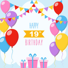Happy 19th birthday, vector illustration greeting card with balloons, colorful garlands decorations and gift boxes