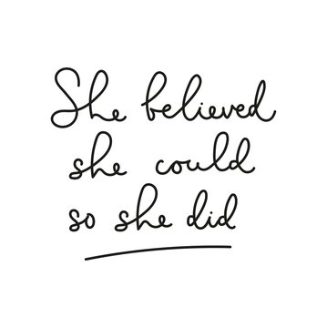She believed she could so she did motivational lettering card. Inspirational feminine quote for card, poster, print etc. Vector illustration