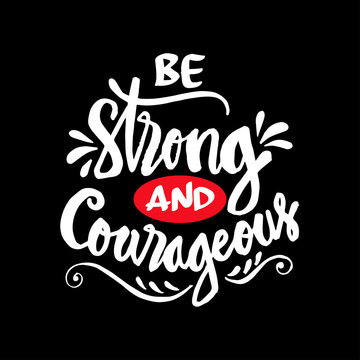 Be strong and courageous. Motivational quote.