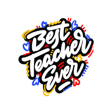 Best teacher ever! Fashionable calligraphy. Excellent gift card to the Teacher's Day. Vector illustration. Elements for design.