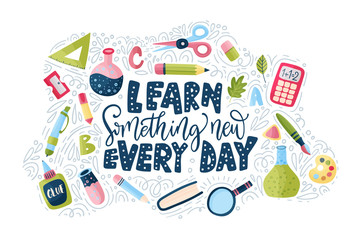 Vector school card with flat and doodle illustrations and hand drawn lettering quote with test tube, pencil, ruler, scissors, looking glass and other supplies. Learn something new every day. Back to s
