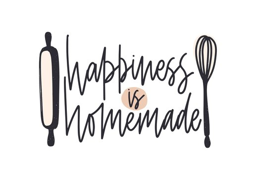 Happiness Is Homemade slogan handwritten with cursive calligraphic font and decorated by rolling pin and whisk. Elegant lettering and tools for food preparation. Hand drawn vector illustration.
