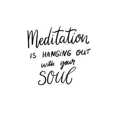 Meditation is hanging out with your soul. Inspirational quote, modern hand lettering on abstract background for journals, minfulness diary