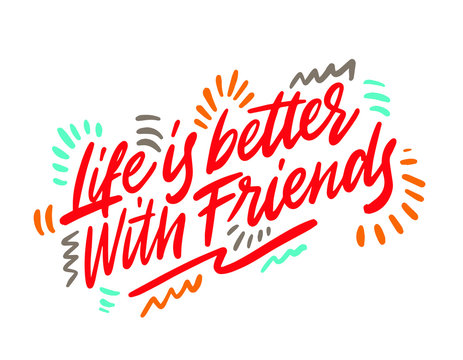 Life is better with friends. Hand drawn positive phrase. Modern brush calligraphy. Ink illustration. Hand drawn lettering background. Isolated on white background.