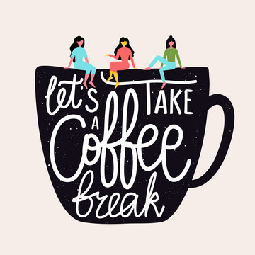 Vector flat style illustration with women talking to each other and cup. Let's take a coffee break lettering quote. Colored typography poster with grunge dots