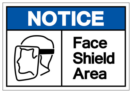Notice Face Shield Area Symbol Sign,Vector Illustration, Isolated On White Background Label. EPS10
