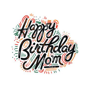 Vector illustration: Handwritten modern brush lettering of Happy Birthday mom on white background. Typography design. Greetings card.