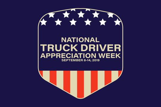 National Truck Driver Appreciation Week. Celebrate in September 8-14, 2019 in the United States. Design for poster, greeting card, banner, and background.