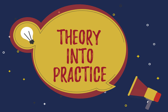 Word writing text Theory Into Practice. Business concept for Hands on learning Apply knowledge into real situation.