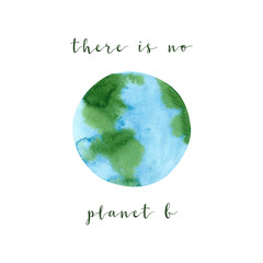 There is no planet B. Motivation poster on a zero waste theme, isolated on white background. Hand drawn watercolor ecology concept illustration. Save the planet and stop the pollution poster