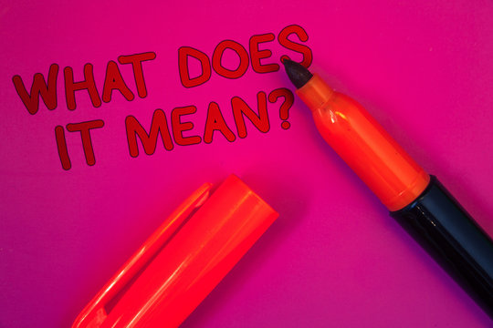 Conceptual hand writing showing What Does It Mean Question. Business photo text Confusion Curiosity Questioning Inquire Magenta color platform dark red color tidings corner red marker