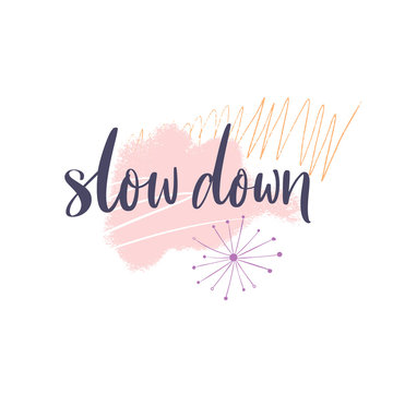 Slow down. Motivational saying, mental health quote. Inspirational phrase for posters, journals, cards. Modern lettering on abstract paint stains and branches. Pink pastel colors.