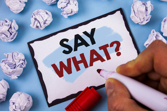 Conceptual hand writing showing Say What Question. Business photo text Repeat the thing you said Attonishment Surprise Expression