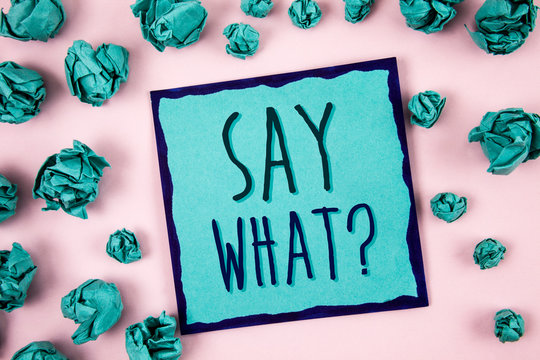 Text sign showing Say What Question. Conceptual photo Repeat the thing you said Attonishment Surprise Expression