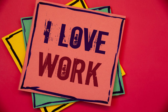 Words writing texts I Love Work. Business concept for To be happy satisfied with job Be doing what you most likePink blue yellow papers ideas words concepts black letters red background
