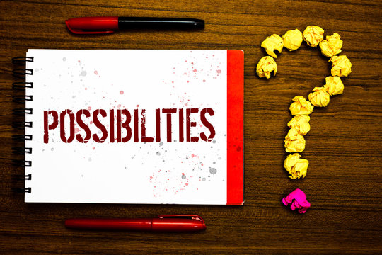 Conceptual hand writing showing Possibilities. Business photo text Things that may happen or be the case State of being possible Marker notepad nice art ask crumpled papers mistakes several tries
