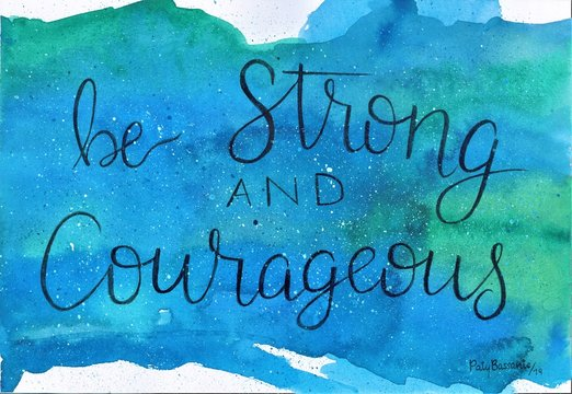 This is a handmade painting, using watercolors. It says: Be strong and courageous.