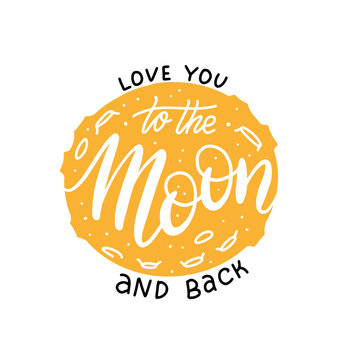 love you to the moon and back Lettering print. Modern calligraphy vector on the background of full yellow moon. Hand drawn flat Illustration for Valentine's day or print on t-shirts and bags