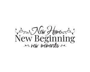 New home, New beginning, new memories vector, wording design, lettering. Wall decals, wall art work, poster design isolated on white background, wall decoration, inspirational, life quotes