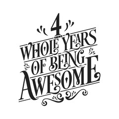 4 Whole Years Of Being Awesome - 4th Birthday And Wedding Anniversary Typographic Design Vector