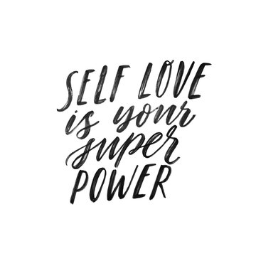 Self love is your super power. Hand written inspiratioinal lettering. Motivating modern calligraphy. Inspiring hand lettered quote. Motivational girl self-esteem quote.Modern brush lettering, textured