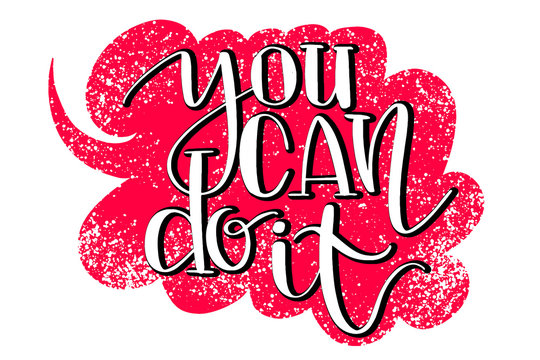 You can do it hand written words on drawn textured speech bubble. Positive quote, lettering poster, typography vector illustration. Modern calligraphy.